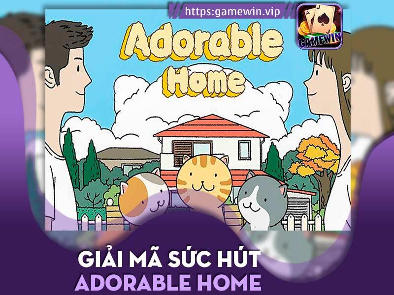 Adorable Home – Giải mã sức hút kỳ lạ của game nuôi mèo cực hot hiện nay