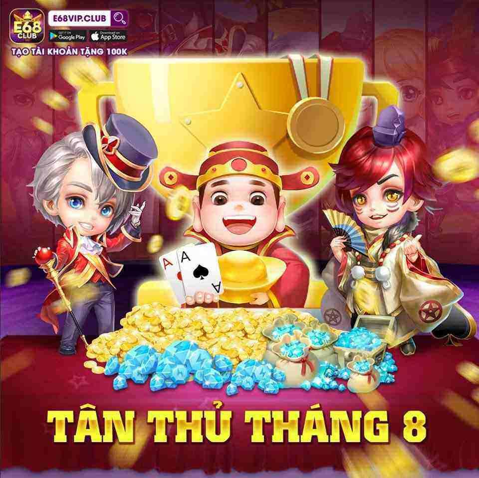 Giftcode game bài E68 Club 12/8/2020: Báo danh Tân Thủ tháng 8