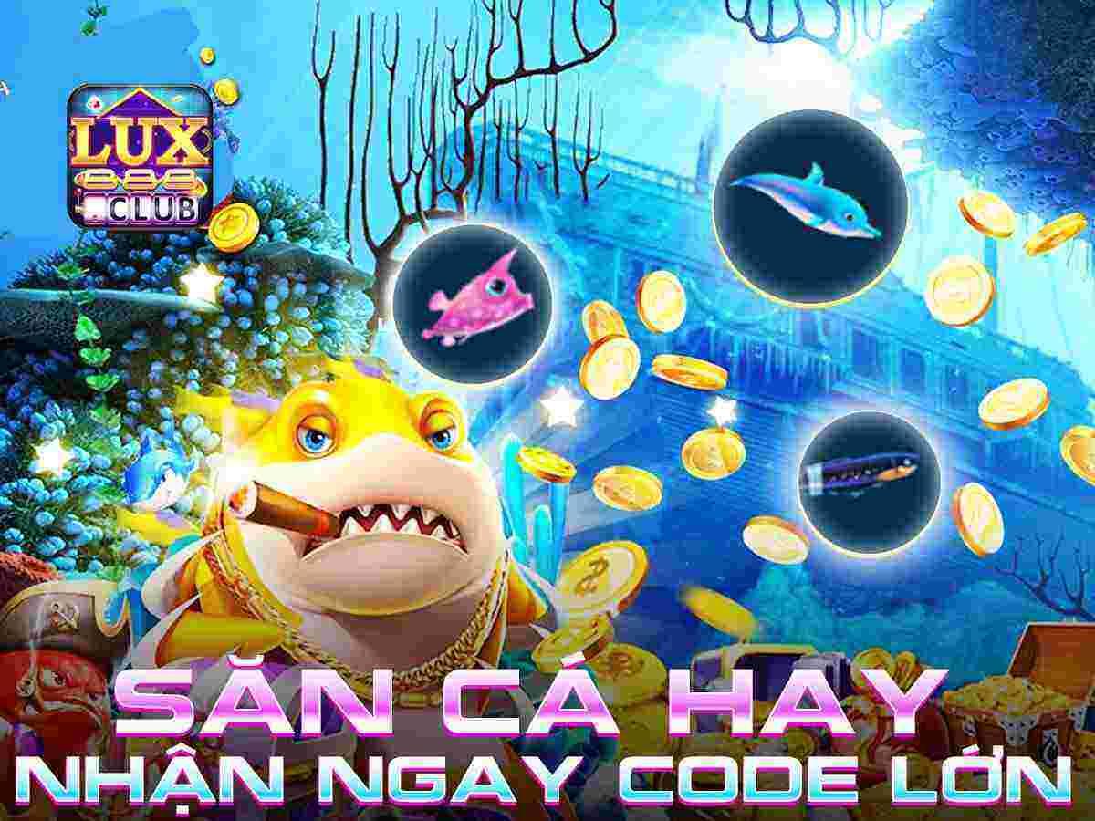 LuxClub giftcode game 20/8/2020: Sự kiện Trùm Cá – Bắn Cá hay nhận Code lớn
