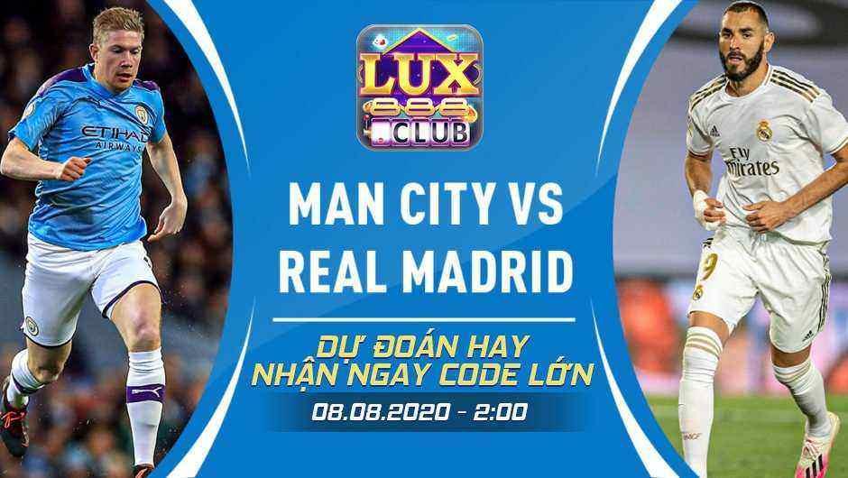 Giftcode game bài LuxClub 8/8/2020: Dự đoán Man City vs Real – Nhận bánh mỳ 300k