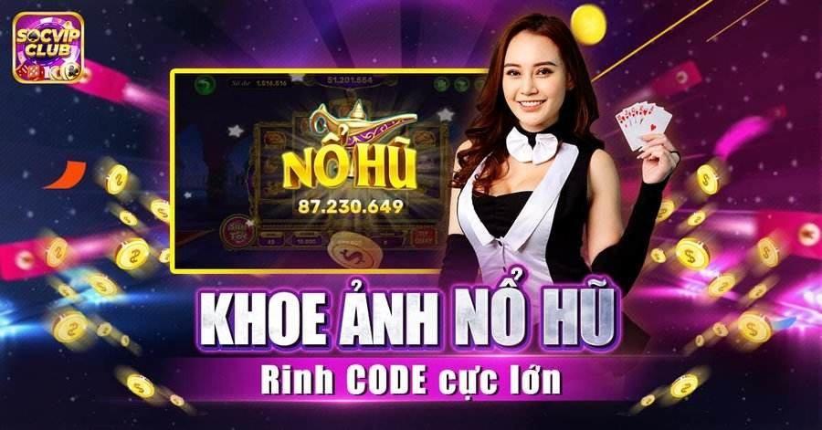 SocVip Club giftcode game 31/8/2020: Khoe ảnh nổ Hũ – Rinh Code cực lớn