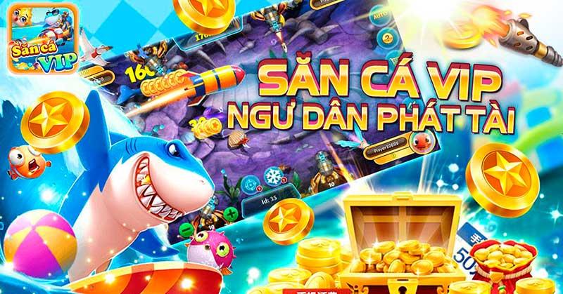 Săn Cá Vip – Cổng game bắn cá đổi thưởng hàng đầu Việt Nam