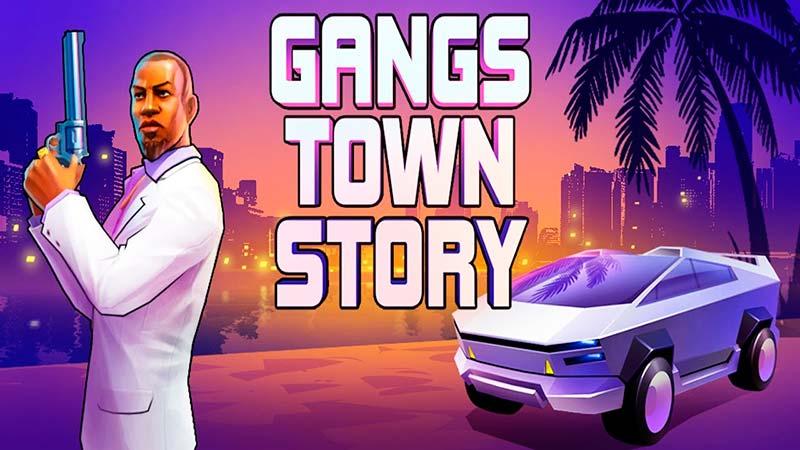 Gangs Town Story - Truyền nhân không thua kém Gangstar