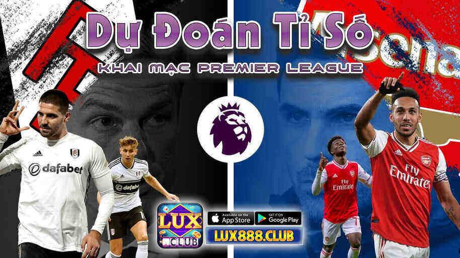 LuxClub giftcode game 12/9/2020: Dự đoán tỷ số khai mạc Premier League