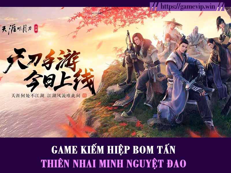 Thiên Nhai Minh Nguyệt Đao – Bom tấn game kiếm hiệp nhập vai hot nhất